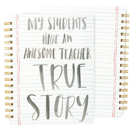 "Spiral Notebook - Awesome Teacher True Story - 7"" x 9"" x 0.50"" - Paper, Metal"