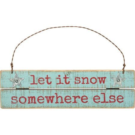 "Ornament - Let It Snow Somewhere Else - 7"" x 2"" - Wood, Metal, Wire"