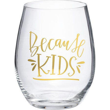 Wine Glass - Because Kids - 15 oz. - Glass