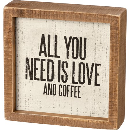 "Inset Box Sign - All You Need Is Love And Coffee - 6"" x 6"" x 1.75"" - Wood"