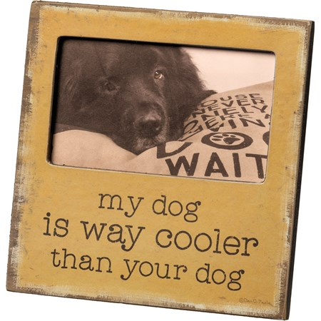 "Plaque Frame - My Dog Is Cooler Than Your Dog - 6"" x 6"" x 0.25"", Fits 5"" x 3"" Photo - Wood, Paper, Glass, Metal"