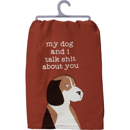 "Dish Towel - My Dog And I Talk Shit About You - 28"" x 28"" - Cotton"