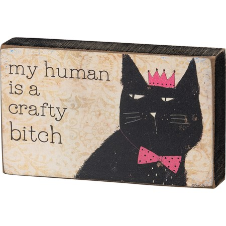 "Block Sign - My Human Is A Crafty Bitch - 5"" x 3"" x 1"" - Wood, Paper"
