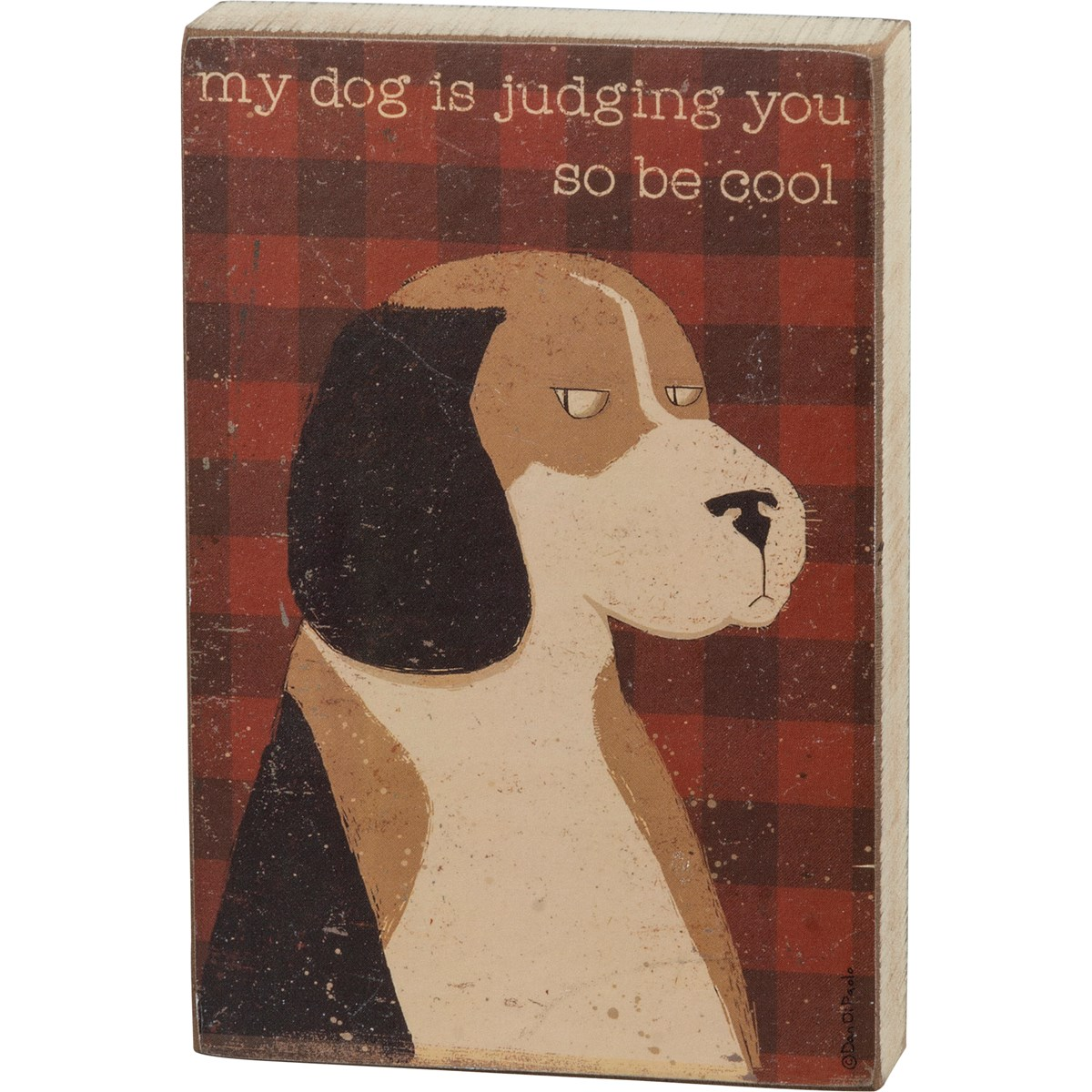 "Block Sign - My Dog Is Judging You So Be Cool - 4"" x 6"" x 1"" - Wood, Paper"