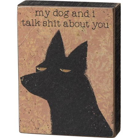 "Block Sign - My Dog And I Talk Shit About You - 3"" x 4"" x 1"" - Wood, Paper"