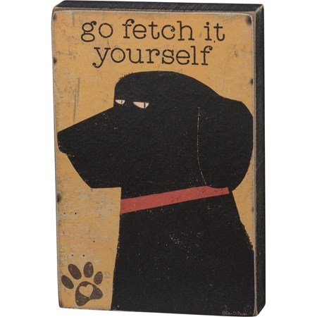 "Block Sign - Go Fetch It Yourself - 4"" x 6"" x 1"" - Wood, Paper"