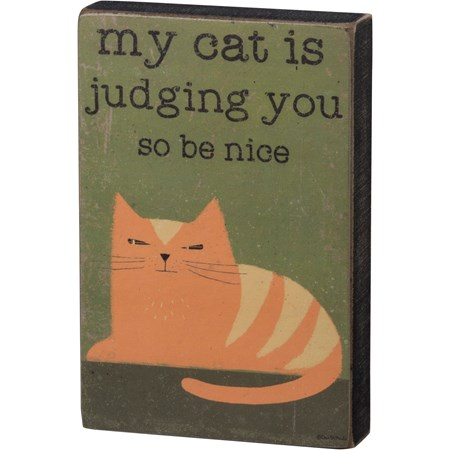 "Block Sign - My Cat Is Judging You So Be Nice - 4"" x 6"" x 1"" - Wood, Paper"