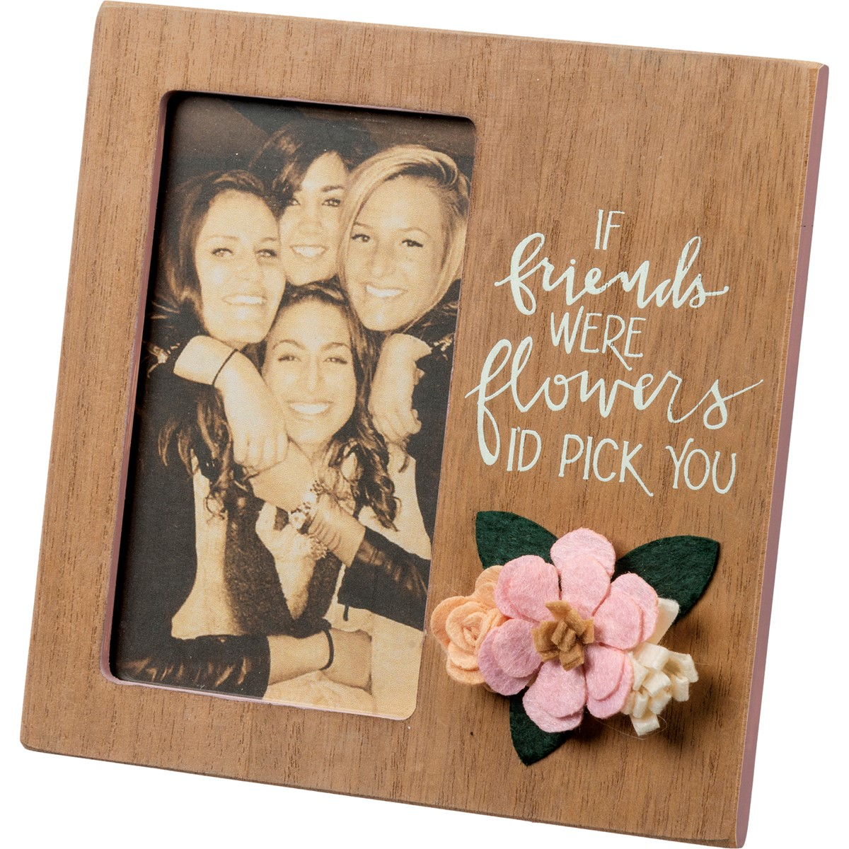 "Plaque Frame -If Friends Were Flowers I'd Pick You - 6"" x 6"" x 0.25"", Fits 3"" x 5"" Photo - Wood, Felt, Glass, Metal"
