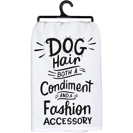 "Dish Towel - Dog Hair A Condiment And Fashion - 28"" x 28"" - Cotton"