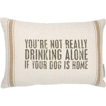 "Pillow - Not Drinking Alone If Your Dog Is Home - 15"" x 10"" - Cotton, Polyester, Zipper"