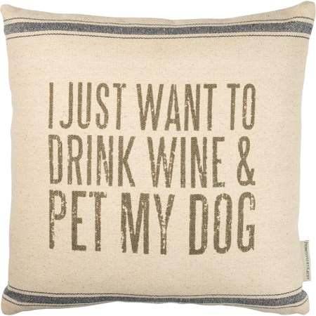 "Pillow - I Just Want To Drink Wine & Pet My Dog - 15"" x 15"" - Cotton, Polyester, Zipper"