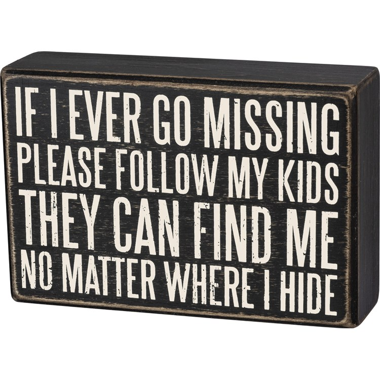 "Box Sign - If I Ever Go Missing Follow My Kids - 6"" x 4"" x 1.75"" - Wood"