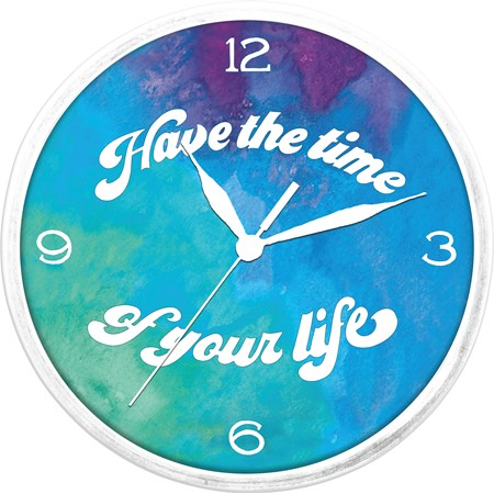 "Clock - Have The Time Of Your Life - 9.50"" Diameter x 1.75"" - Wood, Glass, Metal"