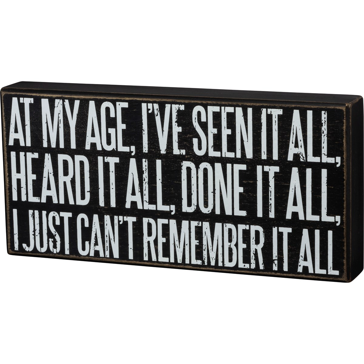 "Box Sign - At My Age I Just Can't Remember It All - 12"" x 5.75"" x 1.75"" - Wood"
