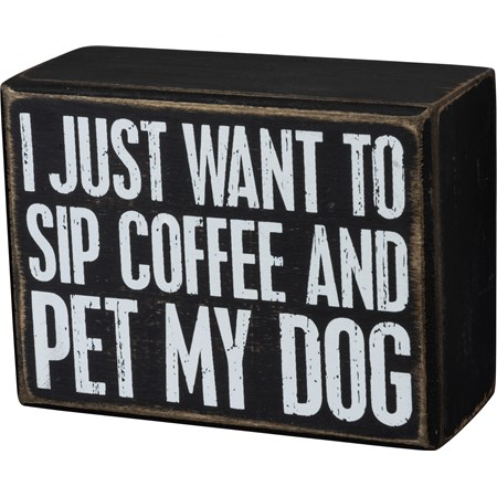 "Box Sign - Just Want To Sip Coffee And Pet My Dog - 4"" x 3"" x 1.75"" - Wood"