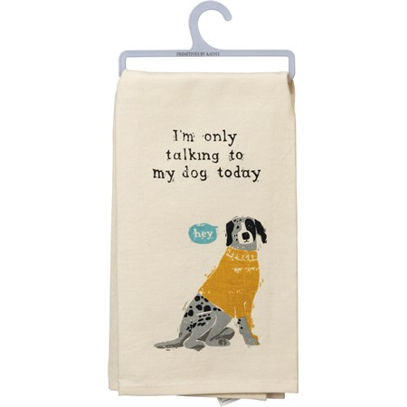 "Dish Towel - I'm Only Talking To My Dog Today - 20"" x 26"" - Cotton, Linen"