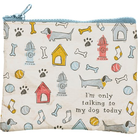 "Zipper Pouch - I'm Only Talking To My Dog Today - 9.50"" x 7"" - Post-Consumer Material, Metal"