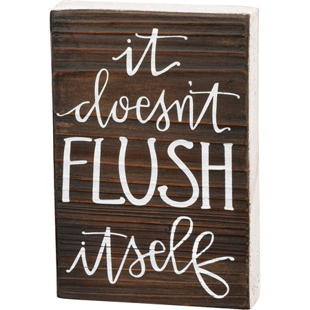"Block Sign - It Doesn't Flush Itself - 4"" x 6"" x 1"" - Wood"