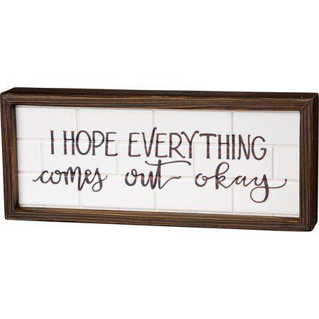 "Inset Box Sign - I Hope Everything Comes Out Okay - 12"" x 5"" x 1.75"" - Wood"