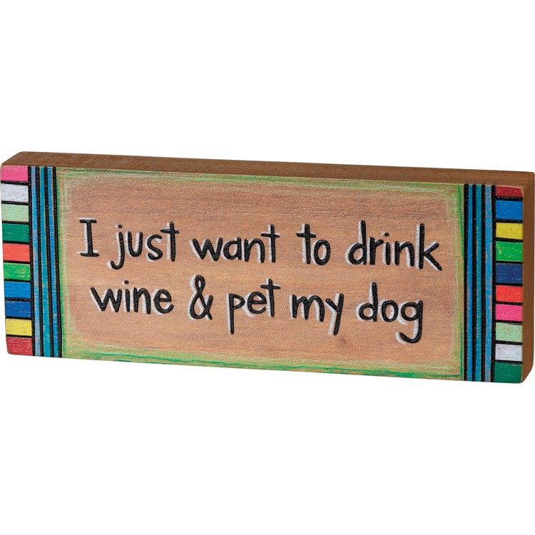 "Block Sign - I Want To Drink Wine & Pet My Dog - 8"" x 3"" x 1"" - Wood"