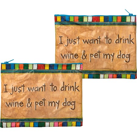 "Zipper Pouch - I Want To Drink Wine & Pet My Dog - 9.50"" x 7"" - Post-Consumer Material, Metal"