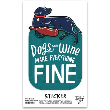 "Sticker - Dogs And Wine Make Everything Fine - 2.50"" x 4"", Card: 3"" x 5""  - Vinyl, Paper"