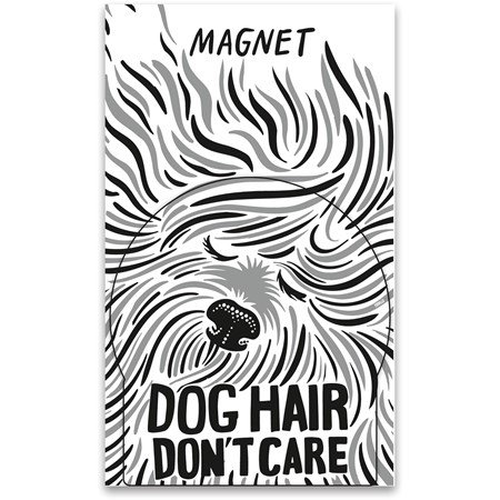 "Magnet - Dog Hair Don't Care - 3"" x 3.25"", Card: 3"" x 5"" - Magnet, Paper"
