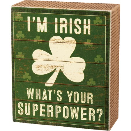 "Box Sign - I'm Irish What's Your Superpower - 4.25"" x 5"" x 1.75"" - Wood, Paper"