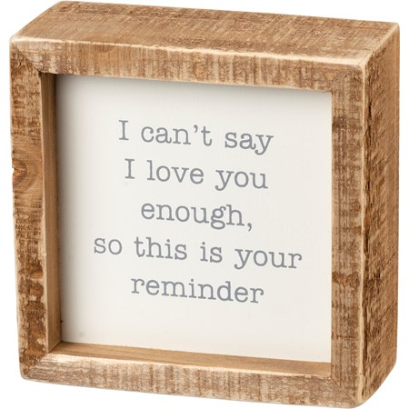 "Inset Box Sign - I Can't Say I Love You Enough - 4"" x 4"" x 1.75"" - Wood"