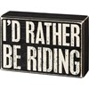 "Box Sign - I'd Rather Be Riding - 6"" x 4"" x 1.75"" - Wood"