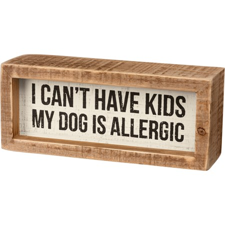 "Inset Box Sign - I Can't Have Kids Dog Is Allergic - 6"" x 2.50"" x 1.75"" - Wood"