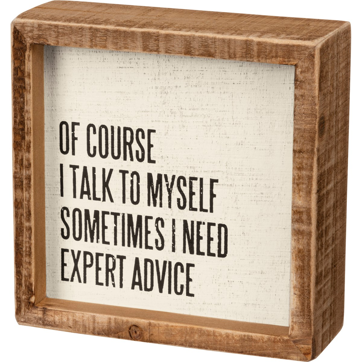 "Inset Box Sign - Sometimes I Need Expert Advice - 5"" x 5"" x 1.75"" - Wood"