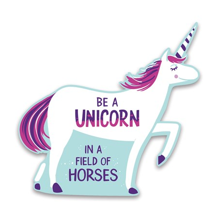 "Car Magnet - Be A Unicorn In A Field Of Horses - 5"" Diameter - Magnet"