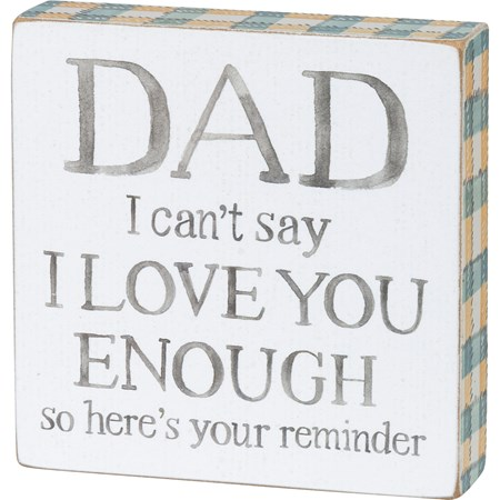"Block Sign - Dad I Can't Say I Love You Enough - 4"" x 4"" x 1"" - Wood, Paper"