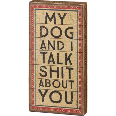 "Block Sign - My Dog And I Talk About You - 4"" x 8"" x 1"" - Wood, Paper"
