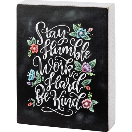 "Chalk Sign - Stay Humble Work Hard Be Kind - 6.50"" x 8.50"" x 1.75"" - Wood, Paper"