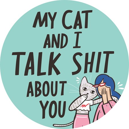 "Car Magnet - My Cat And I Talk About You - 5"" Diameter - Magnet"