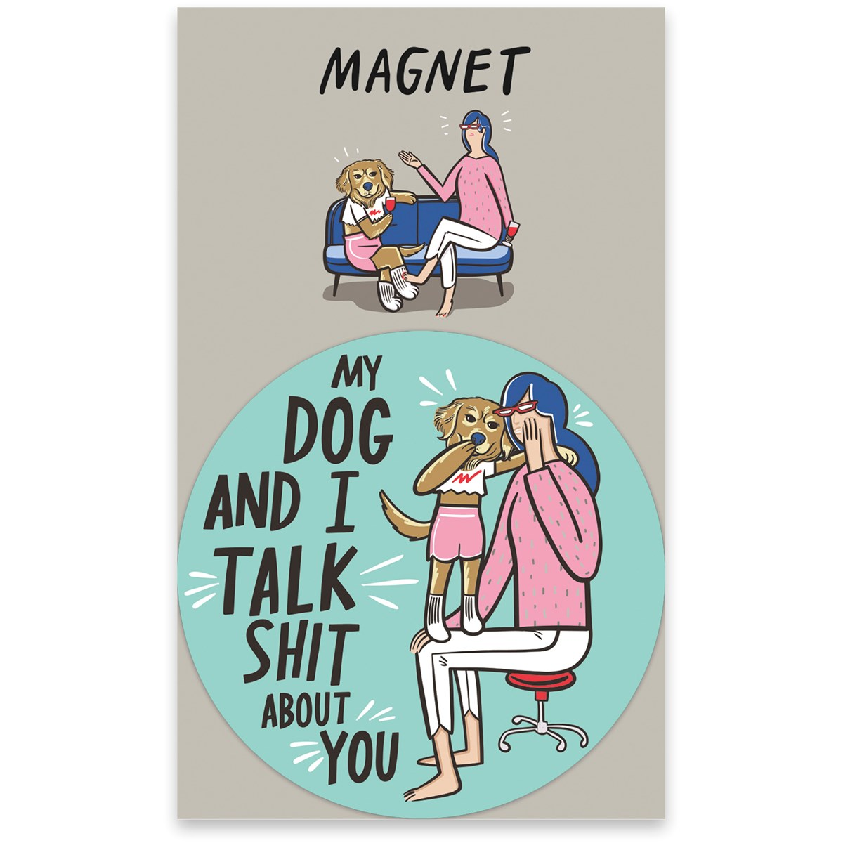 "Magnet - My Dog And I Talk About You - 3"" Diameter, Card: 3"" x 5"" - Magnet, Paper"