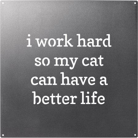 "Metal Wall Art - My Cat Can Have A Better Life - 10"" x 10"" - Metal"