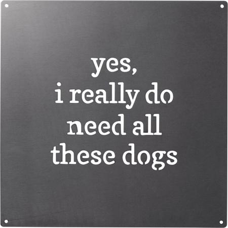 "Metal Wall Art - I Really Do Need All These Dogs - 8"" x 8"" - Metal"