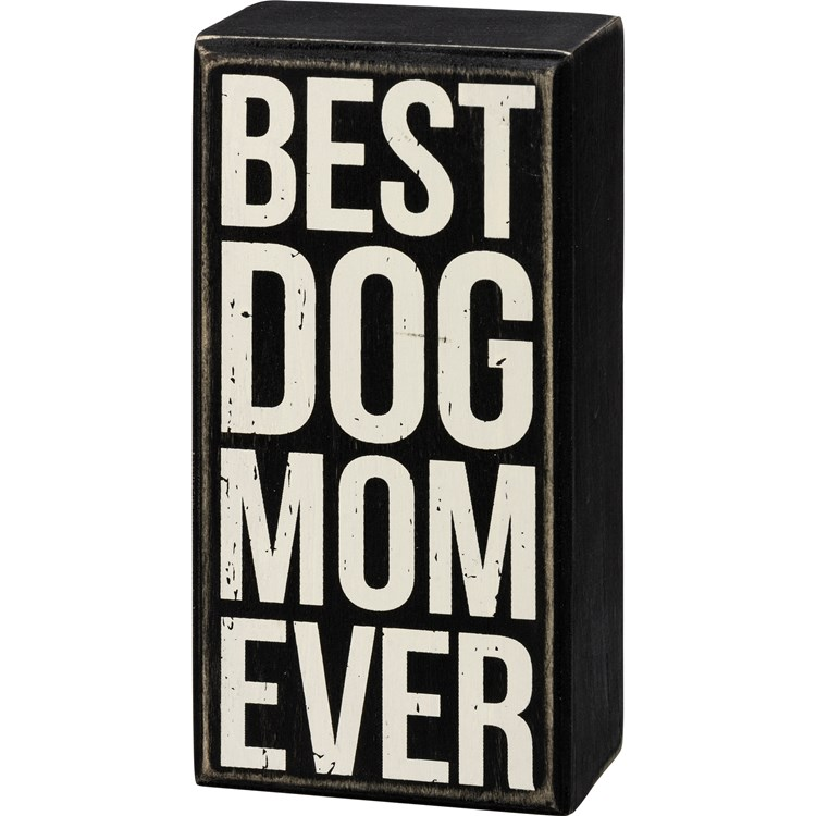 "Box Sign - Best Dog Mom Ever - 3"" x 6"" x 1.75"" - Wood"