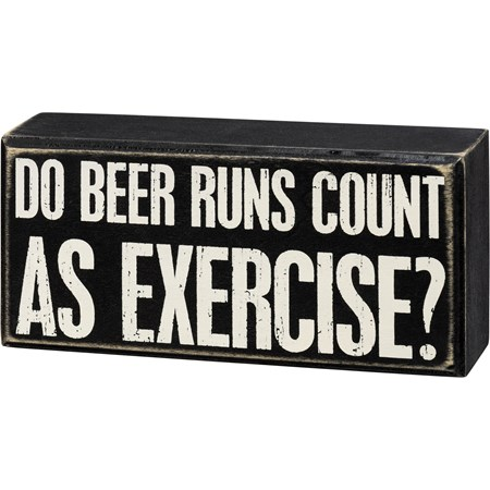 "Box Sign - Do Beer Runs Count As Exercise - 6.50"" x 3"" x 1.75"" - Wood"