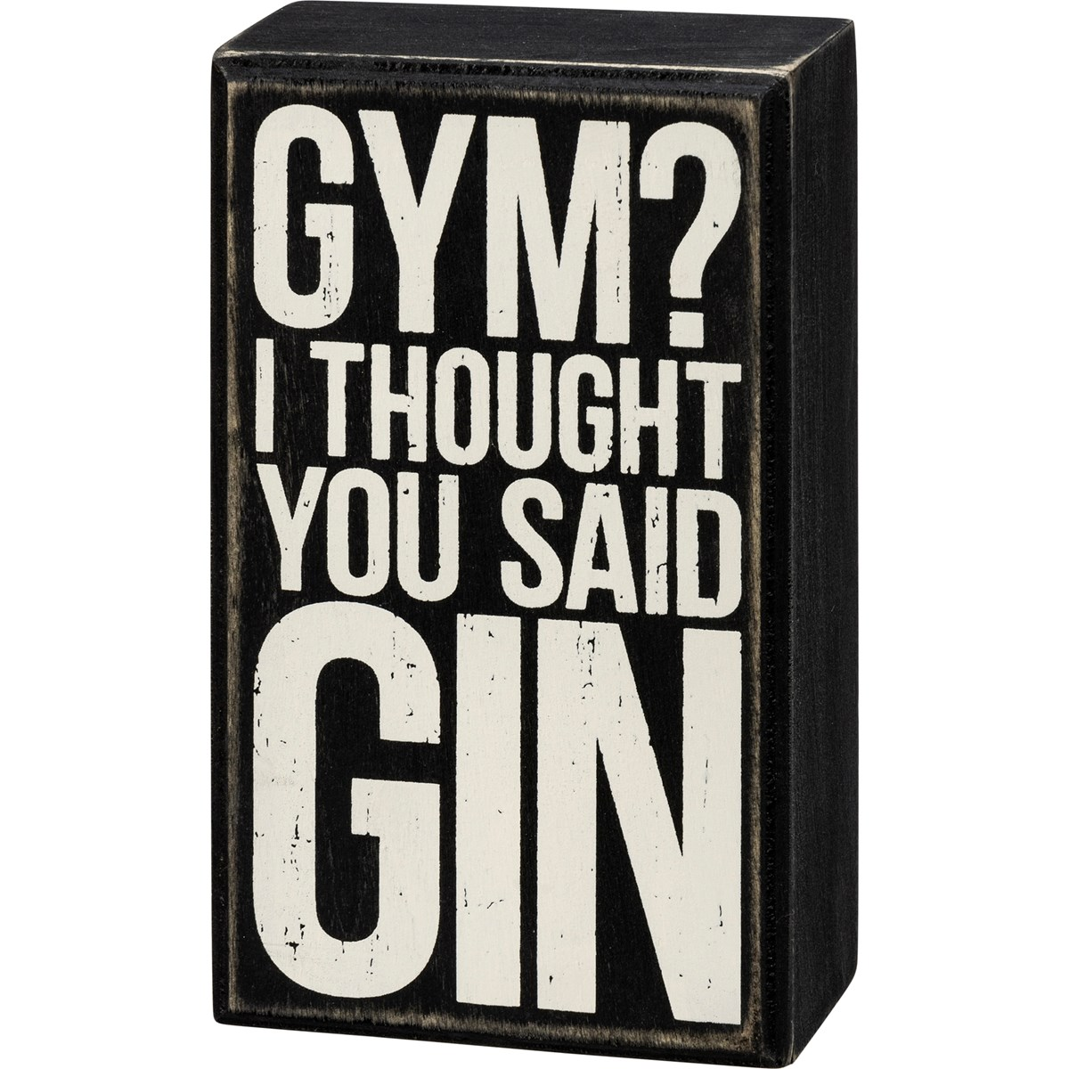 "Box Sign - Gym? I Thought You Said Gin - 3"" x 5.25"" x 1.75"" - Wood"