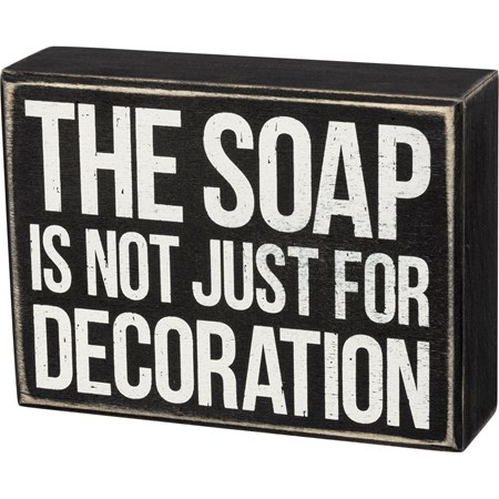 "Box Sign - The Soap Is Not Just For Decoration - 6"" x 4.50"" x 1.75"" - Wood"