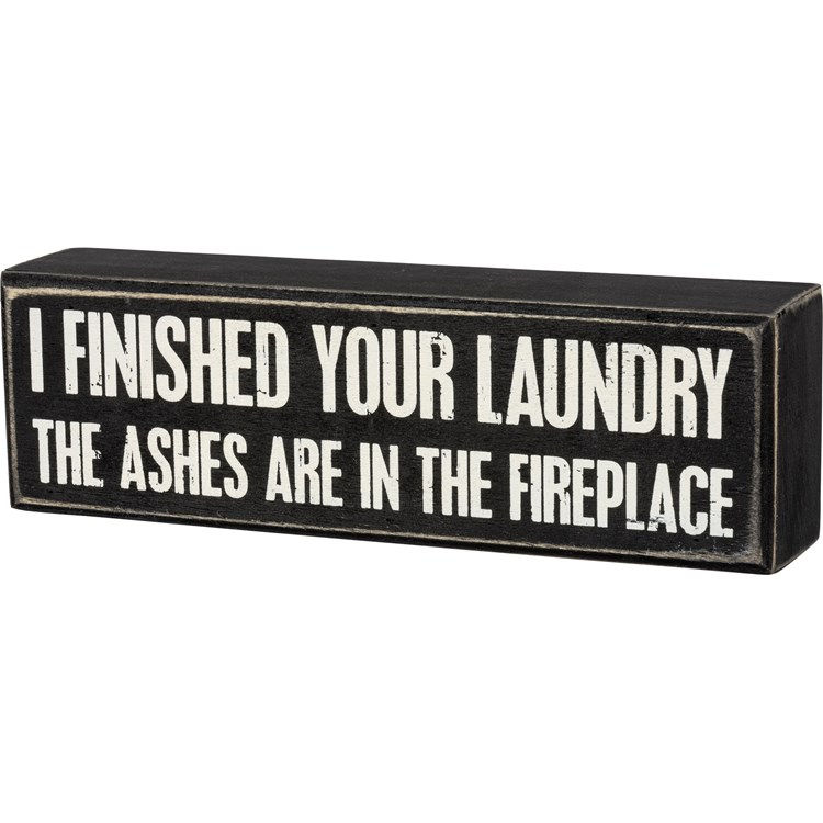 "Box Sign - Finished Your Laundry In The Fireplace - 8"" x 2.50"" x 1.75"" - Wood"