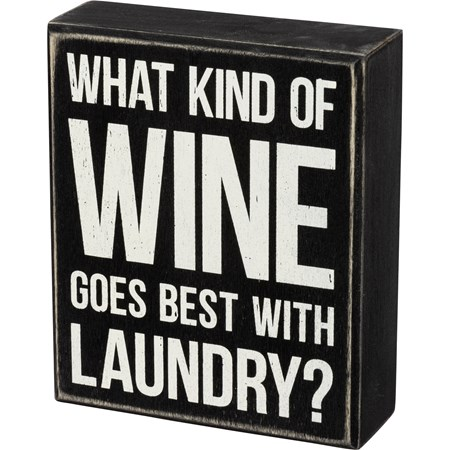 "Box Sign - What Wine Goes Best With Laundry - 5"" x 6"" x 1.75"" - Wood"