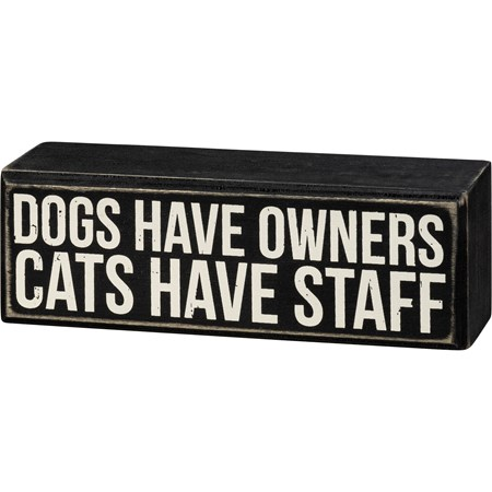 "Box Sign - Dogs Have Owners Cats Have Staff - 6"" x 2"" x 1.75"" - Wood"