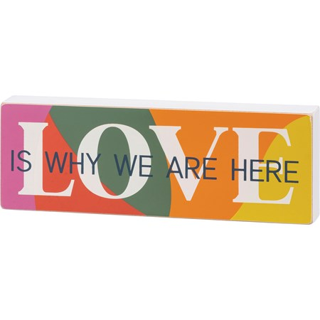 "Block Sign - Love Is Why We Are Here - 8.50"" x 3"" x 1"" - Wood"