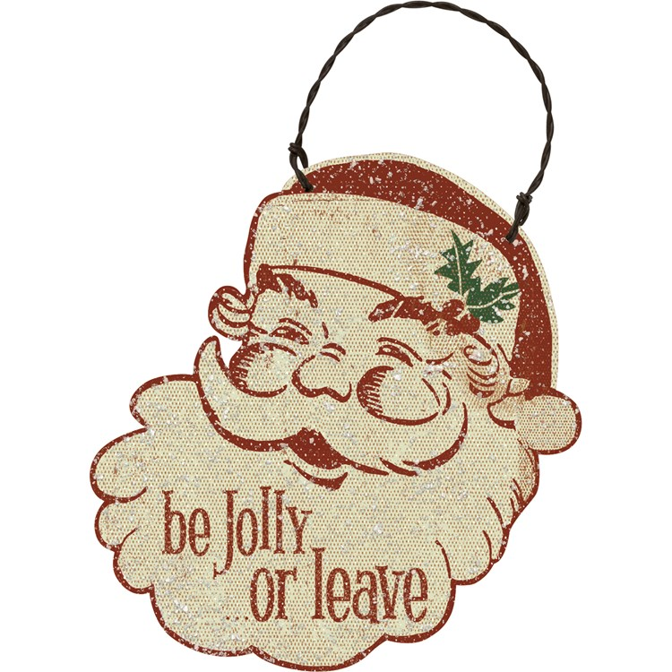 "Ornament - Santa - Be Jolly Or Leave - 3.75"" x 4"" x 0.25"" - Wood, Paper, Wire, Mica"