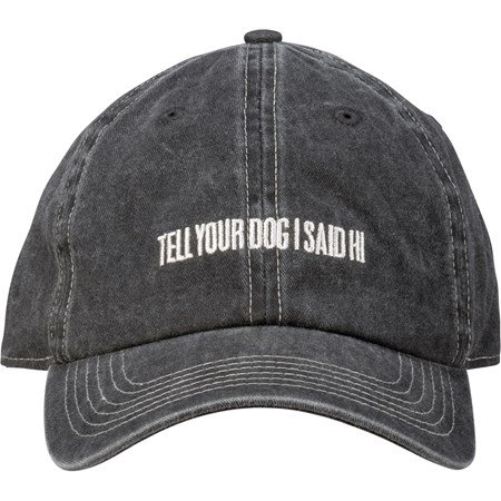 Baseball Cap - Tell Your Dog I Said Hi - One Size Fits Most - Cotton, Metal